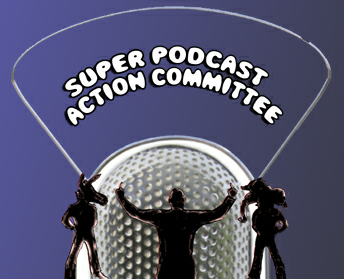 Super Podcast Action Committe