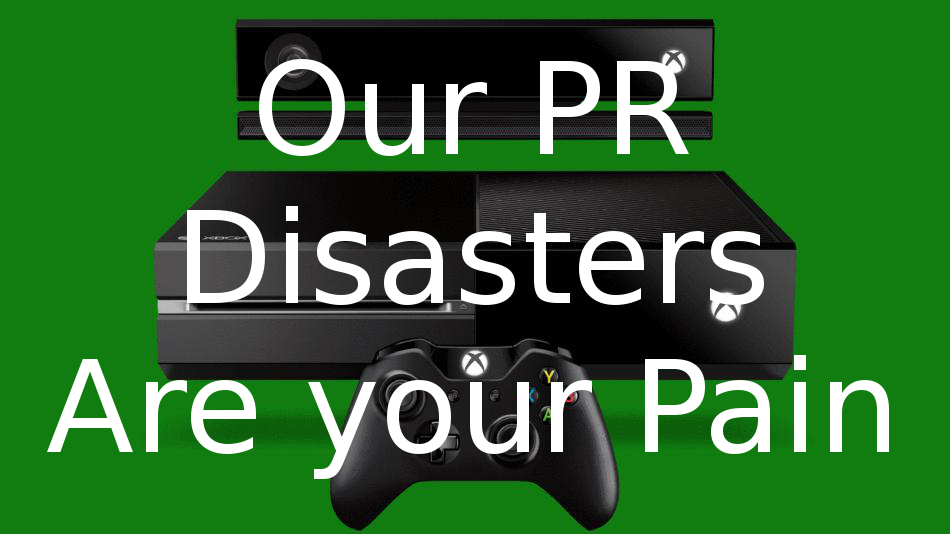 XBone: Our PR Disasters Are Your Pain